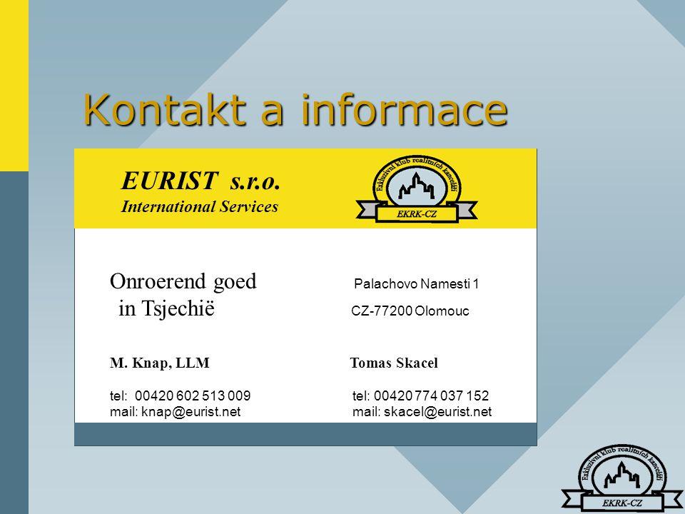 Kontakt a informace EURIST s.r.o. International Services Onroerend goed Palachovo Namesti 1 in Tsjechië CZ-77200 Olomouc M. Knap, LLM Tomas Skacel tel