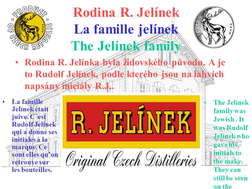 Rodina R. Jelínek La famille jelínek The Jelínek family La famille Jelínek était juive. C´est Rudolf Jelínek qui a donné ses initiales à la marque. Ce