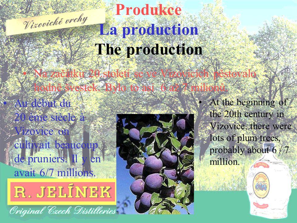 Produkce La production The production Na začátku 20.století se ve Vizovicích pěstovalo hodně švestek. Bylo to asi 6 až 7 milionů. At the beginning of