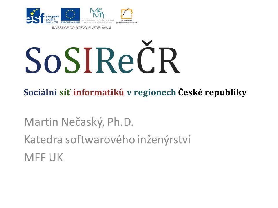Martin Nečaský, Ph.D. Katedra softwarového inženýrství MFF UK SoSIReČR Sociální síť informatiků v regionech České republiky