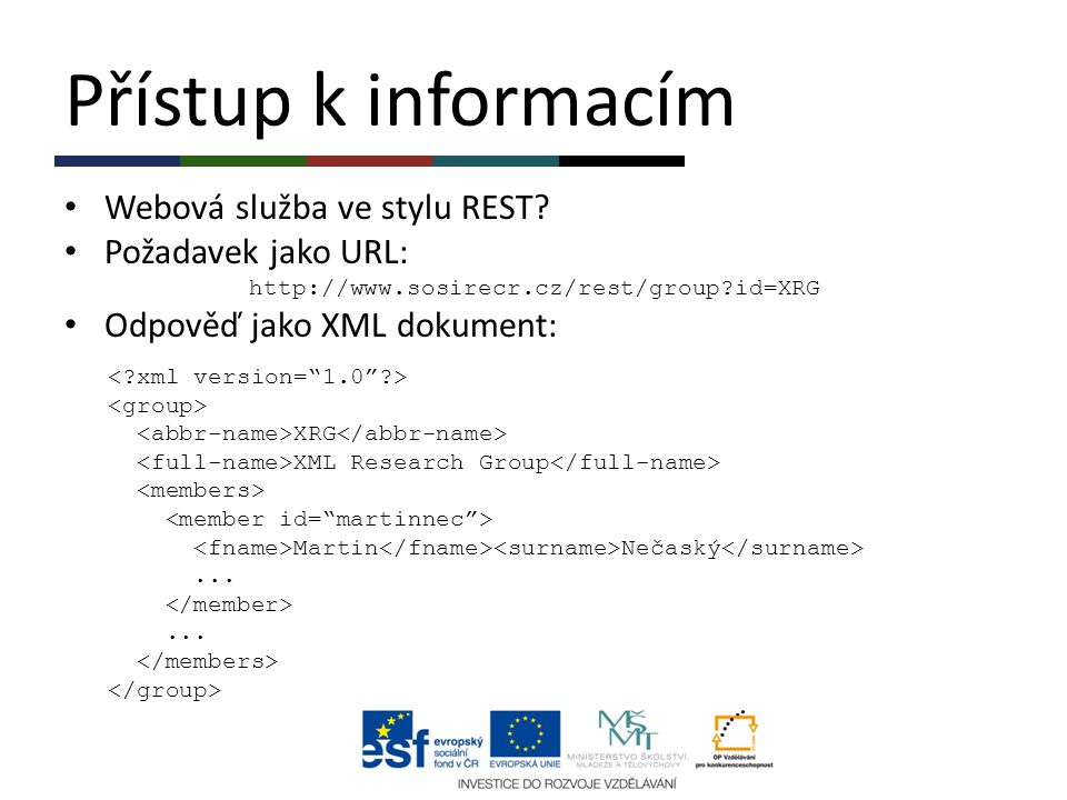 Přístup k informacím Webová služba ve stylu REST? Požadavek jako URL: http://www.sosirecr.cz/rest/group?id=XRG Odpověď jako XML dokument: XRG XML Rese