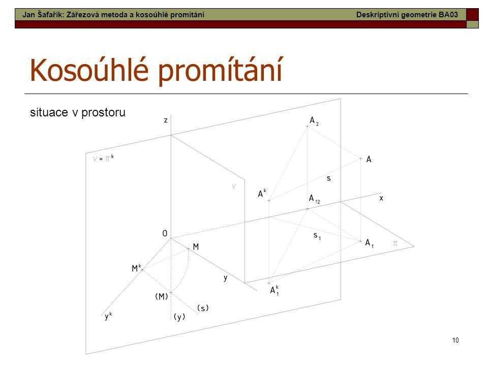 10 Kosoúhlé promítání situace v prostoru Jan Šafařík: Zářezová metoda a kosoúhlé promítáníDeskriptivní geometrie BA03