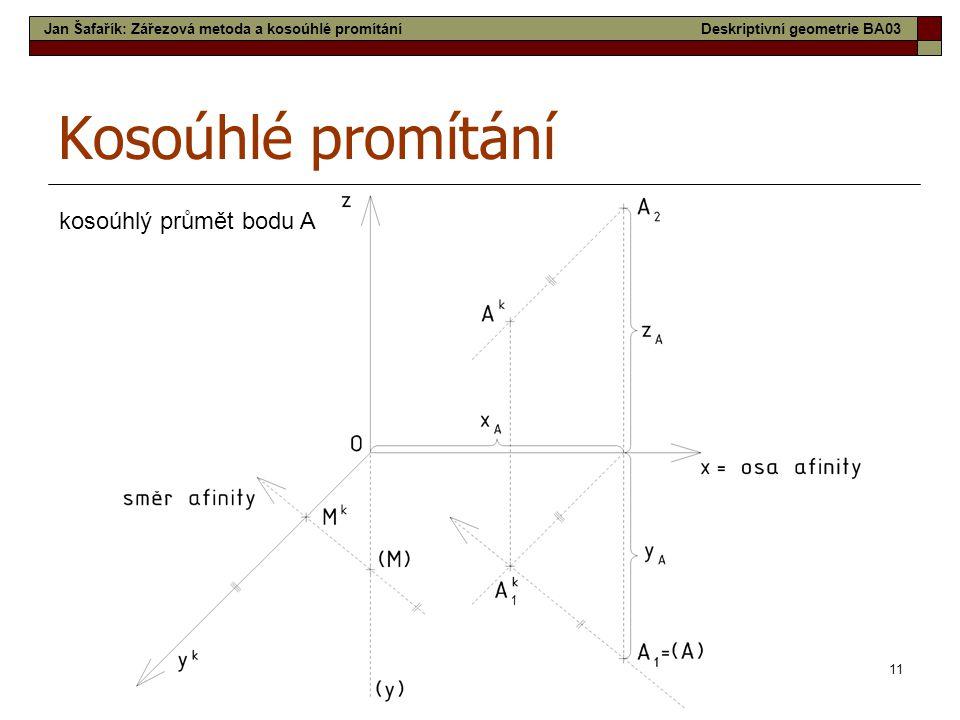 11 Kosoúhlé promítání kosoúhlý průmět bodu A Jan Šafařík: Zářezová metoda a kosoúhlé promítáníDeskriptivní geometrie BA03