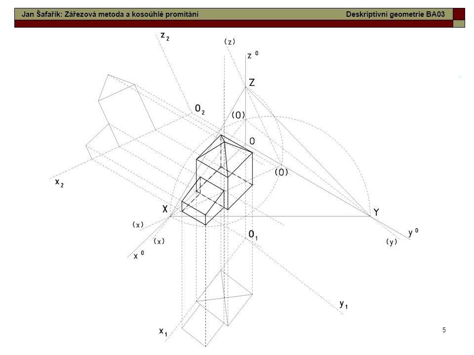 5 Jan Šafařík: Zářezová metoda a kosoúhlé promítáníDeskriptivní geometrie BA03