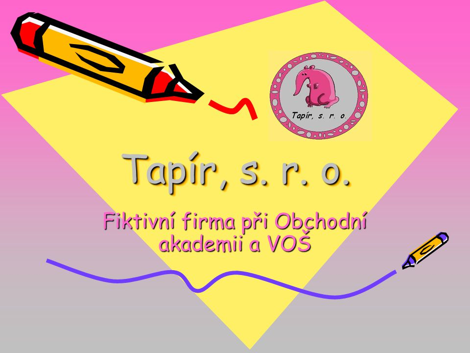 Tapír, s. r. o. Fiktivní firma při Obchodní akademii a VOŠ