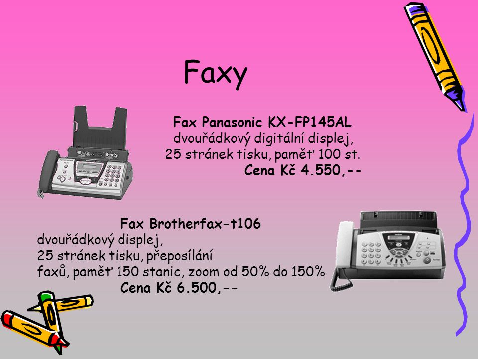Faxy Fax Panasonic KX-FP145AL dvouřádkový digitální displej, 25 stránek tisku, paměť 100 st. Cena Kč 4.550,-- Fax Brotherfax-t106 dvouřádkový displej,