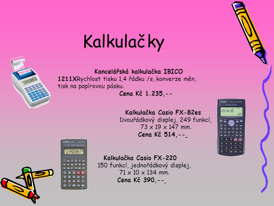 Kalkulačky Kancelářská kalkulačka IBICO 1211XRychlost tisku 1,4 řádku /s, konverze měn, tisk na papírovou pásku. Cena Kč 1.235,-- Kalkulačka Casio FX-