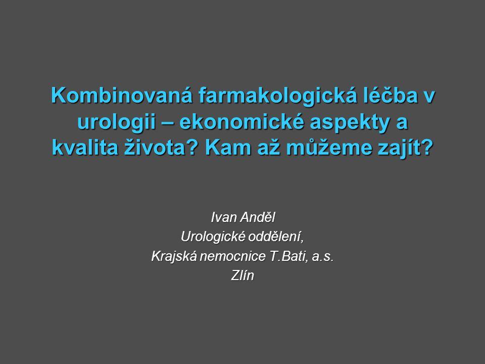 Kombinovaná farmakologická léčba v urologii – ekonomické aspekty a kvalita života? Kam až můžeme zajít? Ivan Anděl Urologické oddělení, Krajská nemocn