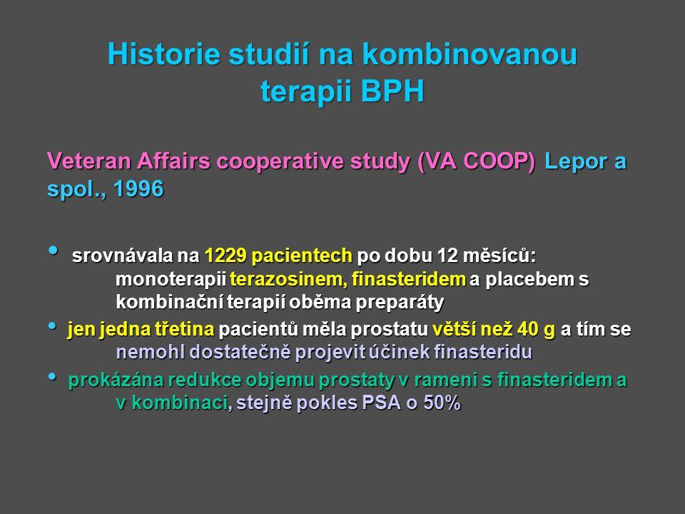 Historie studií na kombinovanou terapii BPH Veteran Affairs cooperative study (VA COOP) Lepor a spol., 1996 srovnávala na 1229 pacientech po dobu 12 m