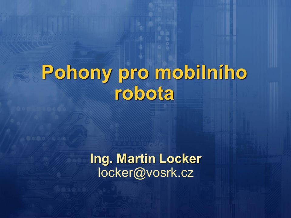 Pohony pro mobilního robota Ing. Martin Locker locker@vosrk.cz