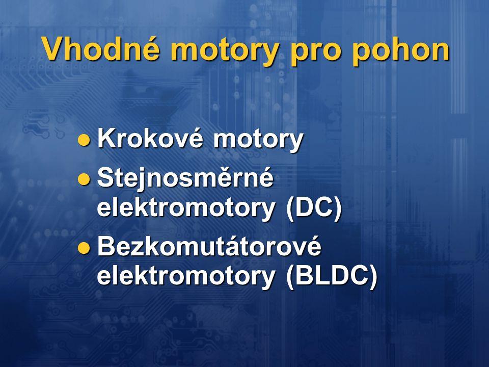 Vhodné motory pro pohon Krokové motory Krokové motory Stejnosměrné elektromotory (DC) Stejnosměrné elektromotory (DC) Bezkomutátorové elektromotory (B
