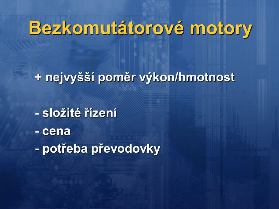 Bezkomutátorové motory + nejvyšší poměr výkon/hmotnost - složité řízení - cena - potřeba převodovky