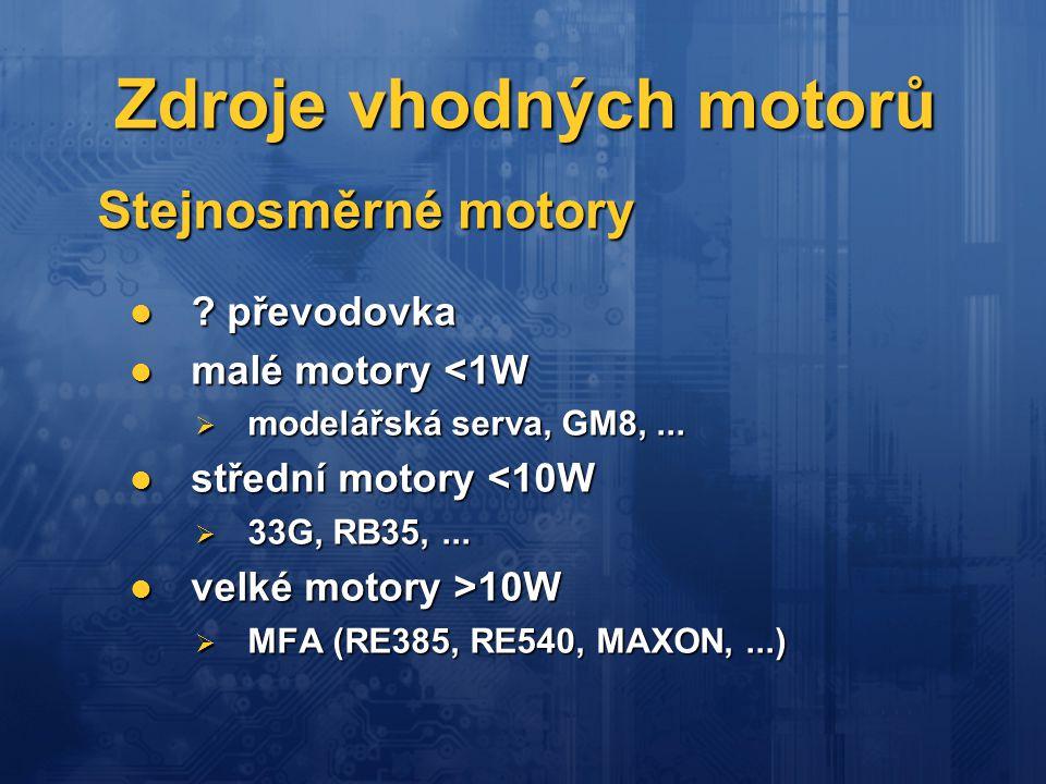 Zdroje vhodných motorů ? převodovka ? převodovka malé motory <1W malé motory <1W  modelářská serva, GM8,... střední motory <10W střední motory <10W 