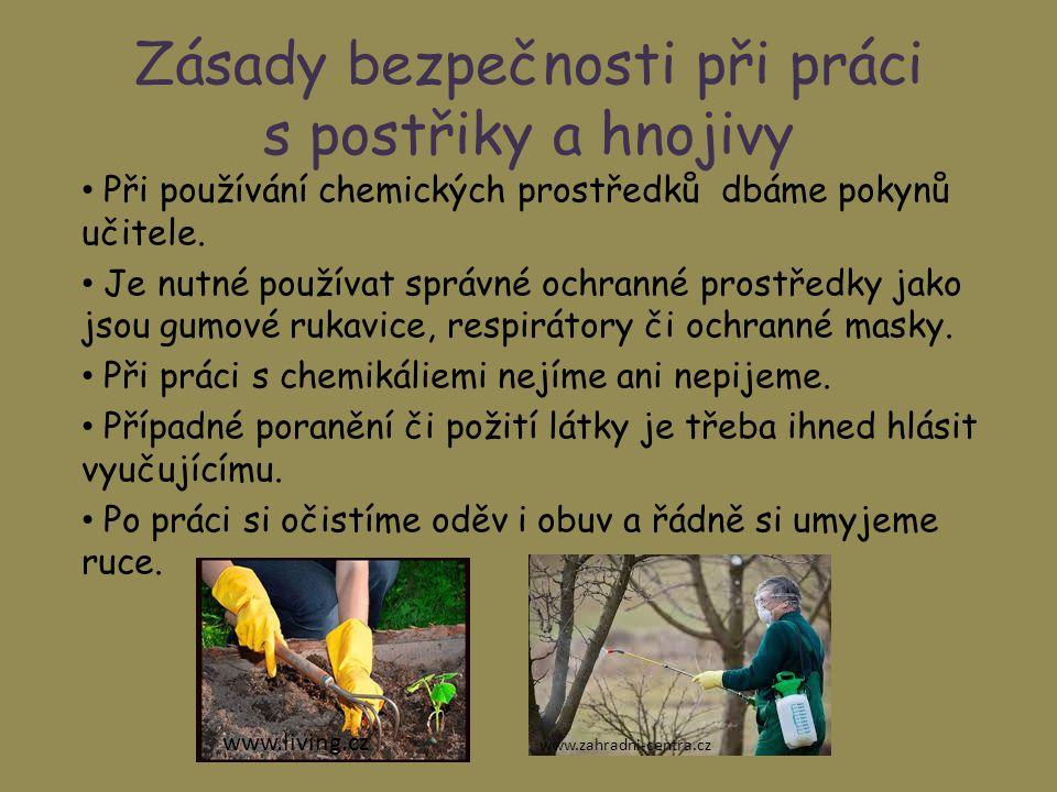 Zásady bezpečnosti při práci s postřiky a hnojivy Při používání chemických prostředků dbáme pokynů učitele. Je nutné používat správné ochranné prostře