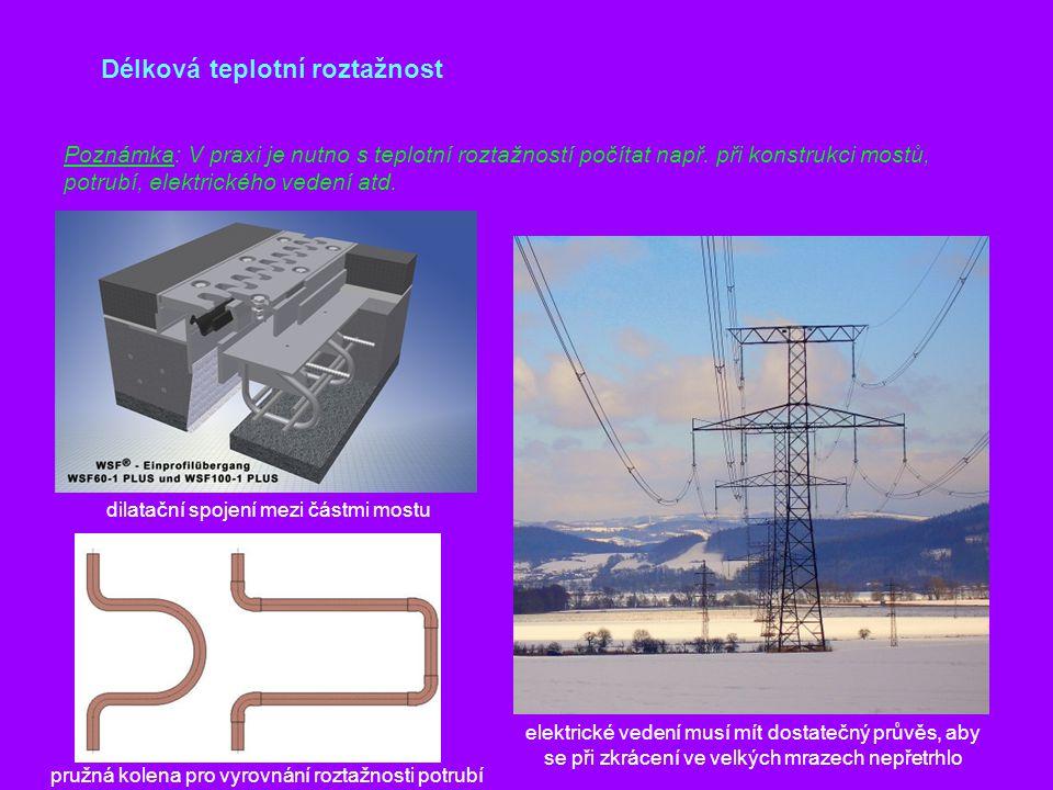 Délková teplotní roztažnost Poznámka: V praxi je nutno s teplotní roztažností počítat např. při konstrukci mostů, potrubí, elektrického vedení atd. di