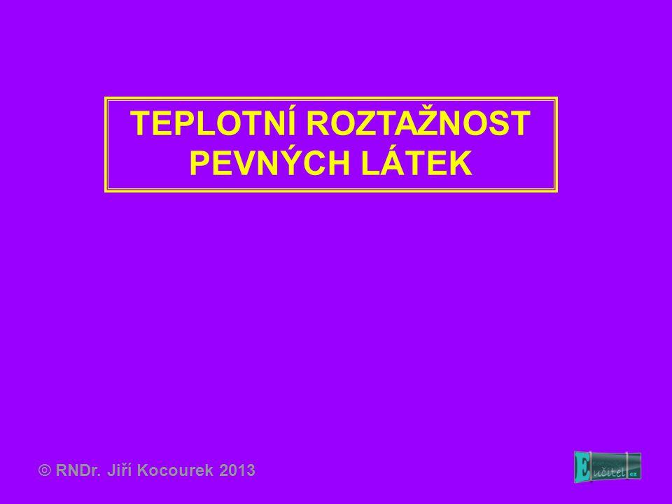 TEPLOTNÍ ROZTAŽNOST PEVNÝCH LÁTEK © RNDr. Jiří Kocourek 2013