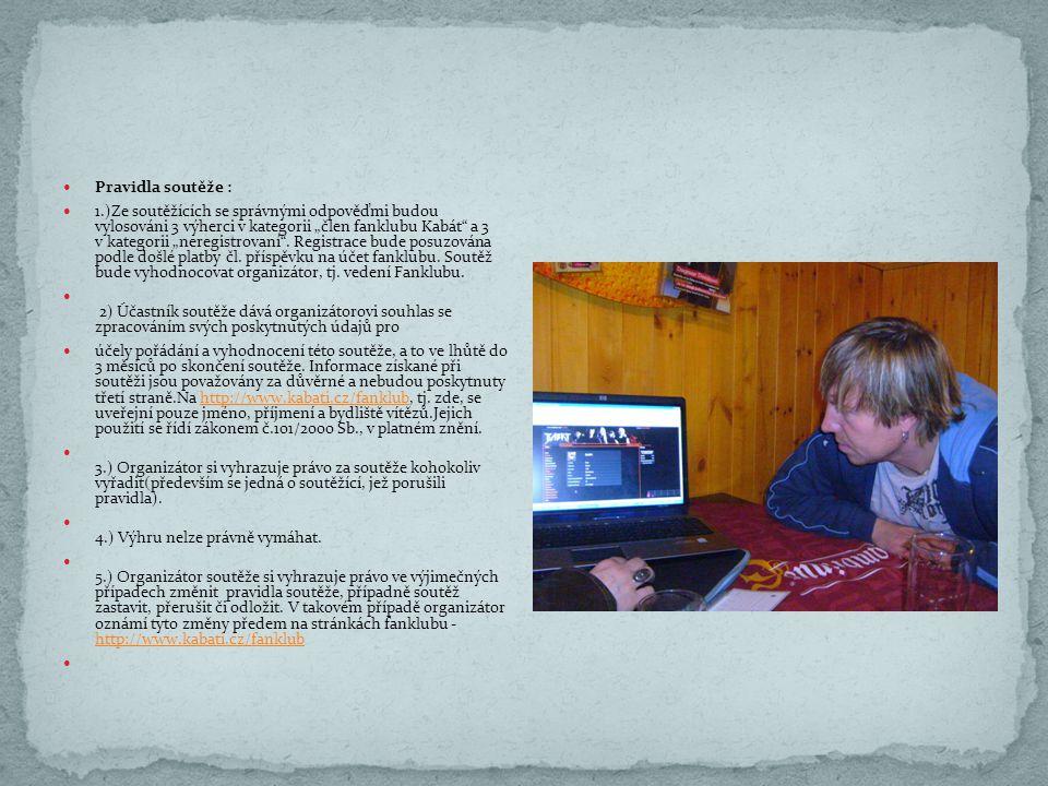 """Pravidla soutěže : 1.)Ze soutěžících se správnými odpověďmi budou vylosováni 3 výherci v kategorii """"člen fanklubu Kabát a 3 v kategorii """"neregistrovaní ."""