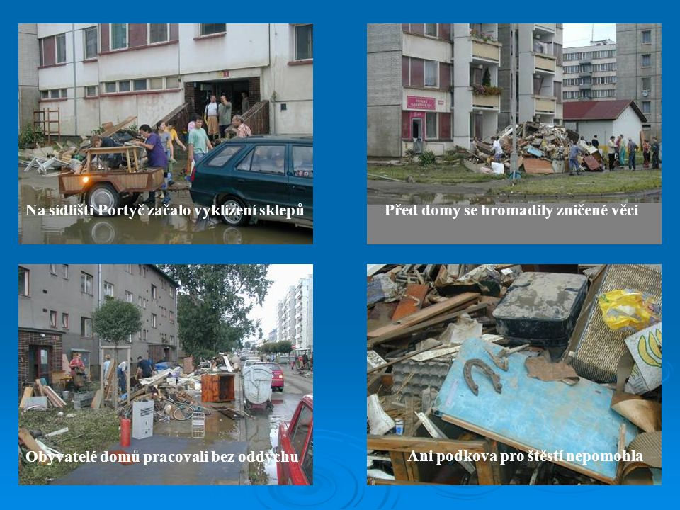 Na sídlišti Portyč začalo vyklízení sklepů Ani podkova pro štěstí nepomohla Před domy se hromadily zničené věci Obyvatelé domů pracovali bez oddychu