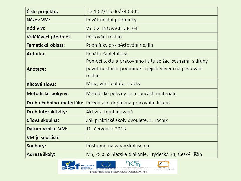 Číslo projektu: CZ.1.07/1.5.00/34.0905 Název VM:Povětrnostní podmínky Kód VM:VY_52_INOVACE_38_64 Vzdělávací předmět:Pěstování rostlin Tematická oblast