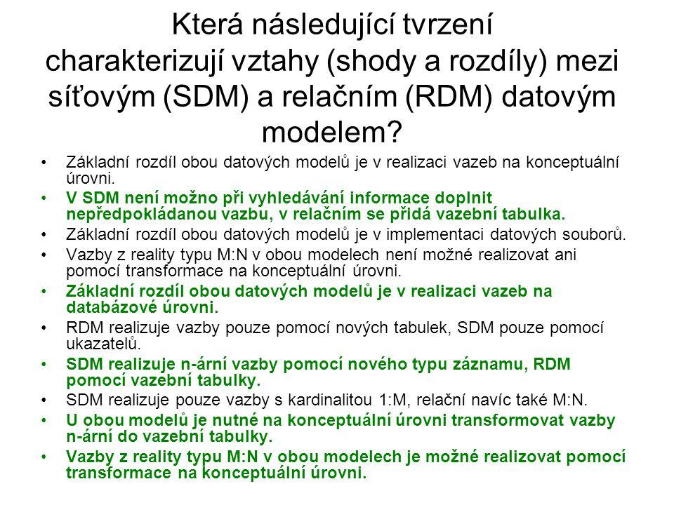 Která následující tvrzení charakterizují vztahy (shody a rozdíly) mezi síťovým (SDM) a relačním (RDM) datovým modelem.