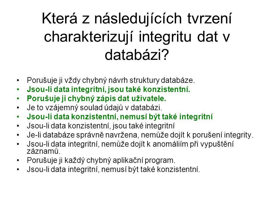 Která z následujících tvrzení charakterizují integritu dat v databázi.