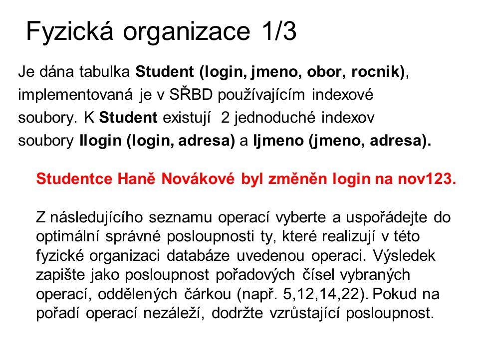 Fyzická organizace 1/3 Je dána tabulka Student (login, jmeno, obor, rocnik), implementovaná je v SŘBD používajícím indexové soubory.