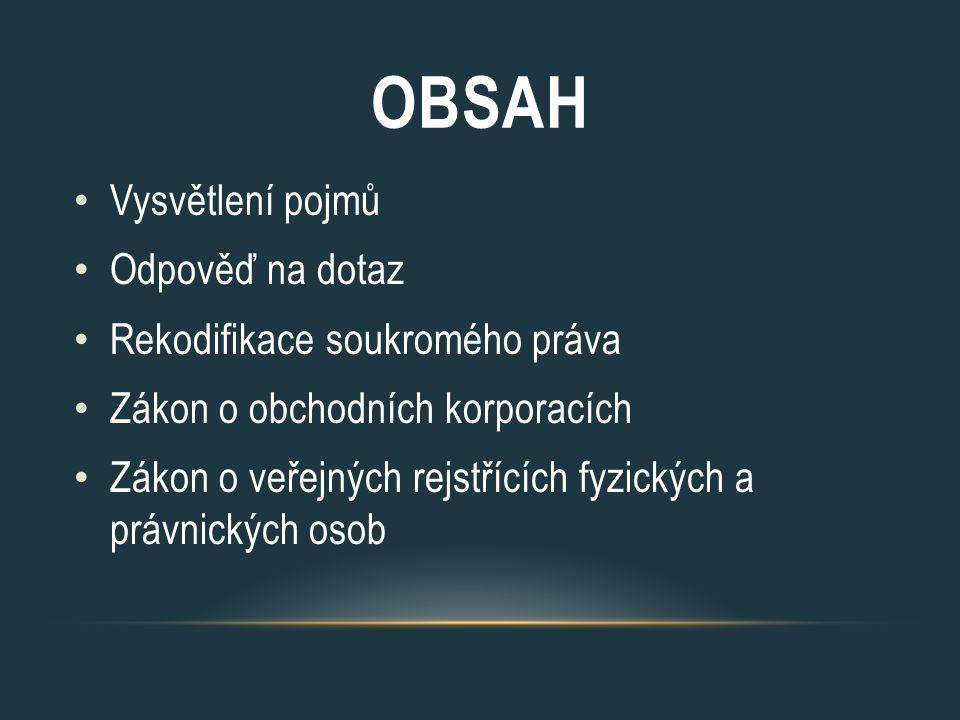 OBSAH Vysvětlení pojmů Odpověď na dotaz Rekodifikace soukromého práva Zákon o obchodních korporacích Zákon o veřejných rejstřících fyzických a právnic
