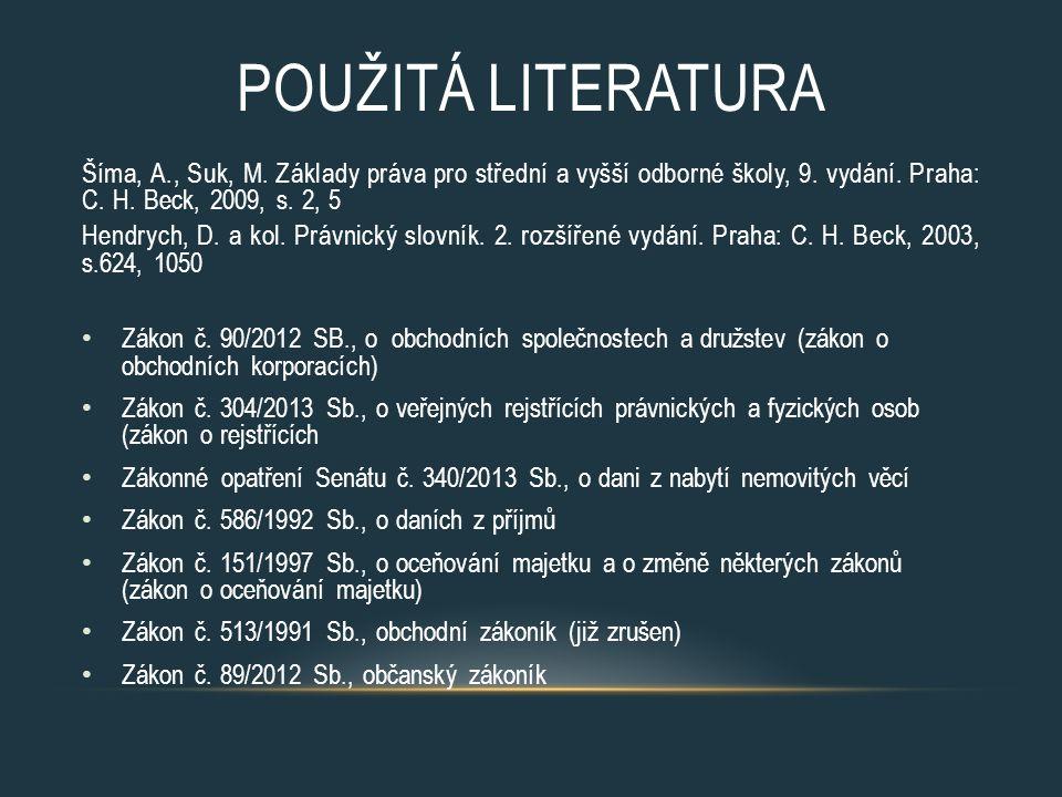 POUŽITÁ LITERATURA Šíma, A., Suk, M. Základy práva pro střední a vyšší odborné školy, 9. vydání. Praha: C. H. Beck, 2009, s. 2, 5 Hendrych, D. a kol.