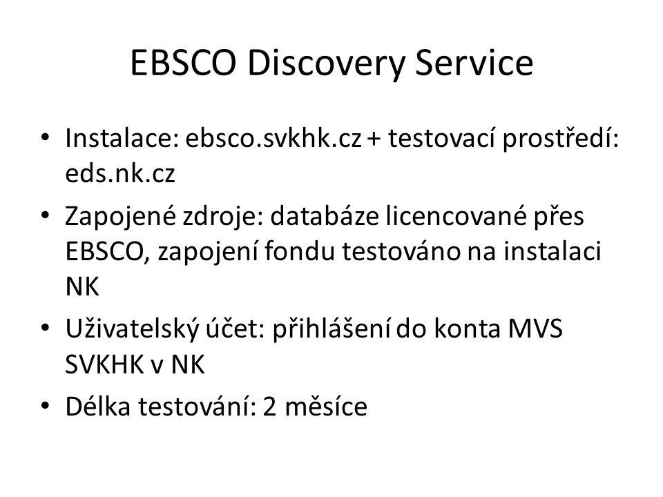 EBSCO Discovery Service Instalace: ebsco.svkhk.cz + testovací prostředí: eds.nk.cz Zapojené zdroje: databáze licencované přes EBSCO, zapojení fondu testováno na instalaci NK Uživatelský účet: přihlášení do konta MVS SVKHK v NK Délka testování: 2 měsíce