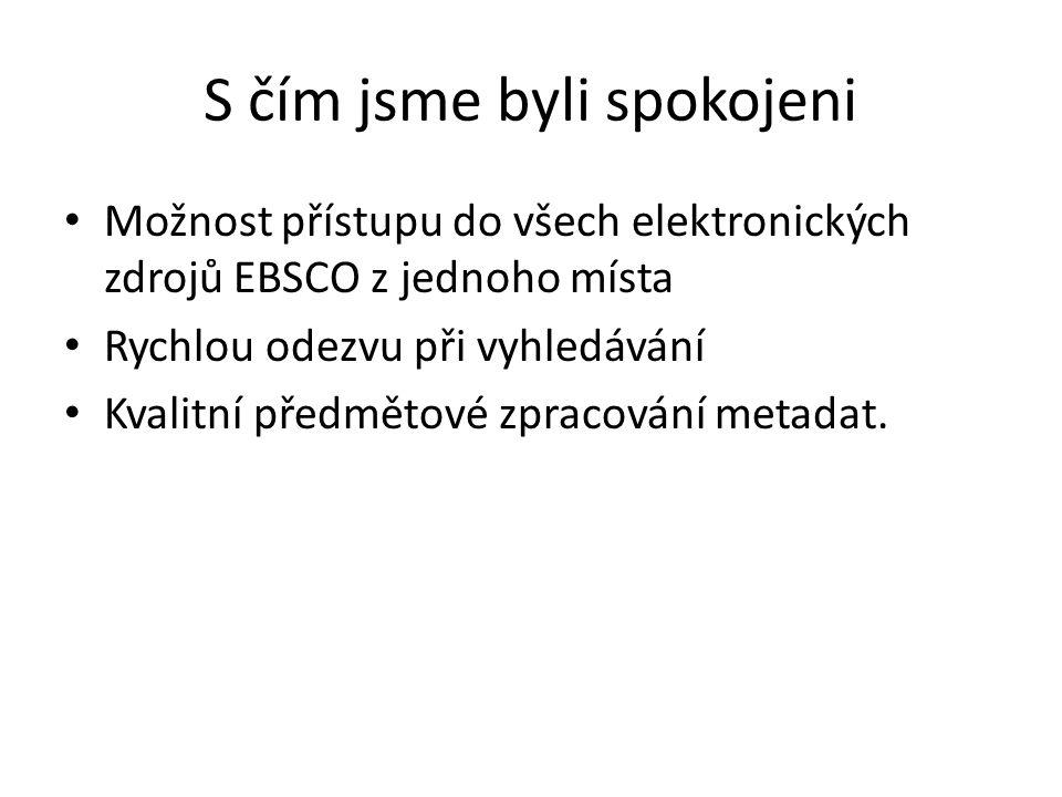 S čím jsme byli spokojeni Možnost přístupu do všech elektronických zdrojů EBSCO z jednoho místa Rychlou odezvu při vyhledávání Kvalitní předmětové zpracování metadat.