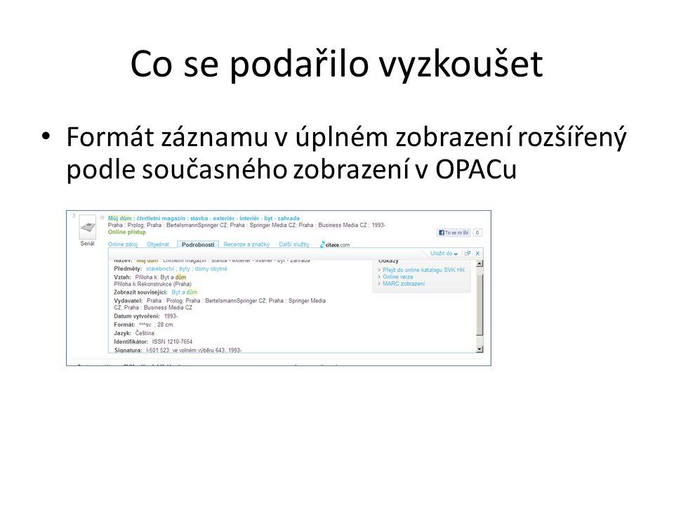 Co se podařilo vyzkoušet Formát záznamu v úplném zobrazení rozšířený podle současného zobrazení v OPACu