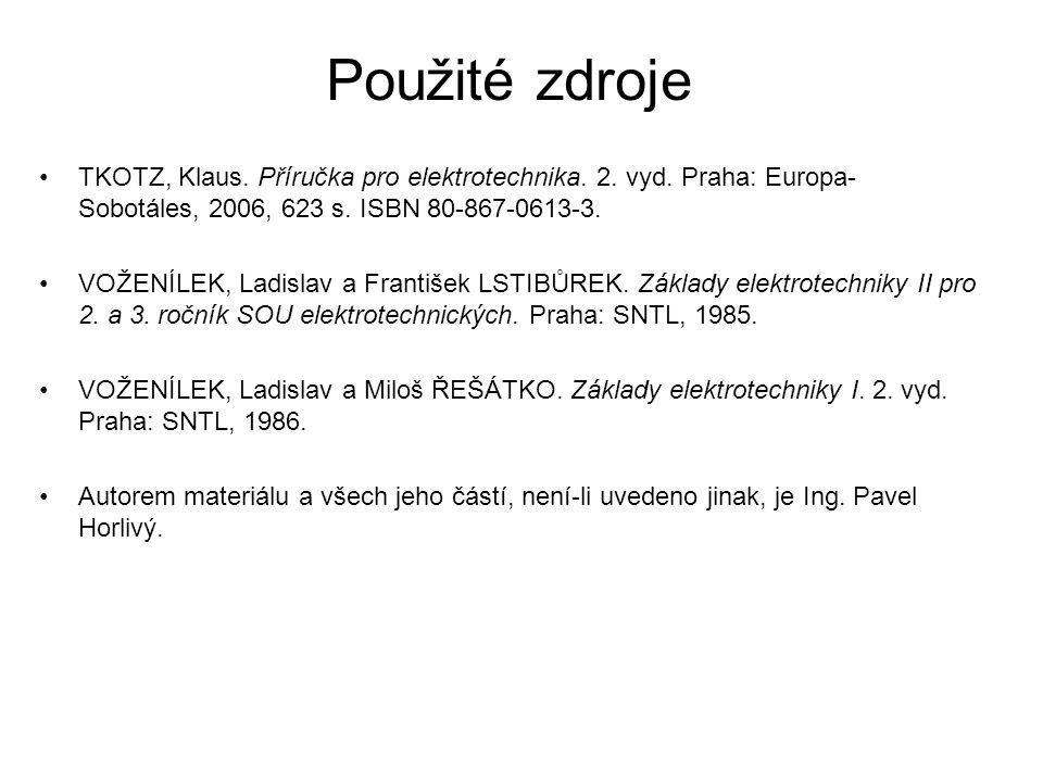 Použité zdroje TKOTZ, Klaus. Příručka pro elektrotechnika. 2. vyd. Praha: Europa- Sobotáles, 2006, 623 s. ISBN 80-867-0613-3. VOŽENÍLEK, Ladislav a Fr