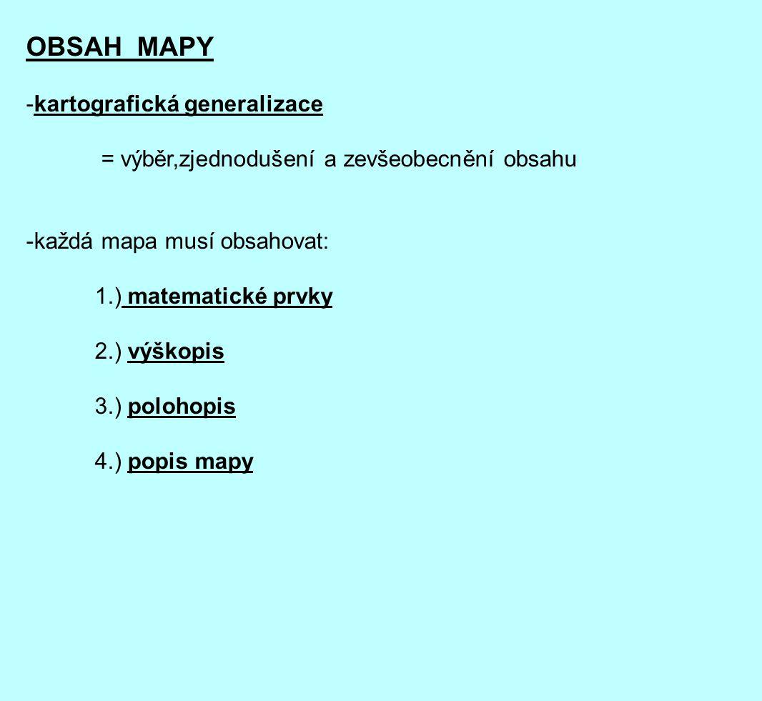 OBSAH MAPY -kartografická generalizace = výběr,zjednodušení a zevšeobecnění obsahu -každá mapa musí obsahovat: 1.) matematické prvky 2.) výškopis 3.)