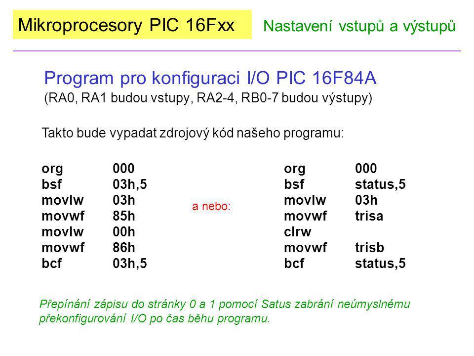 Mikroprocesory PIC 16Fxx Program pro konfiguraci I/O PIC 16F84A (RA0, RA1 budou vstupy, RA2-4, RB0-7 budou výstupy) Nastavení vstupů a výstupů org000