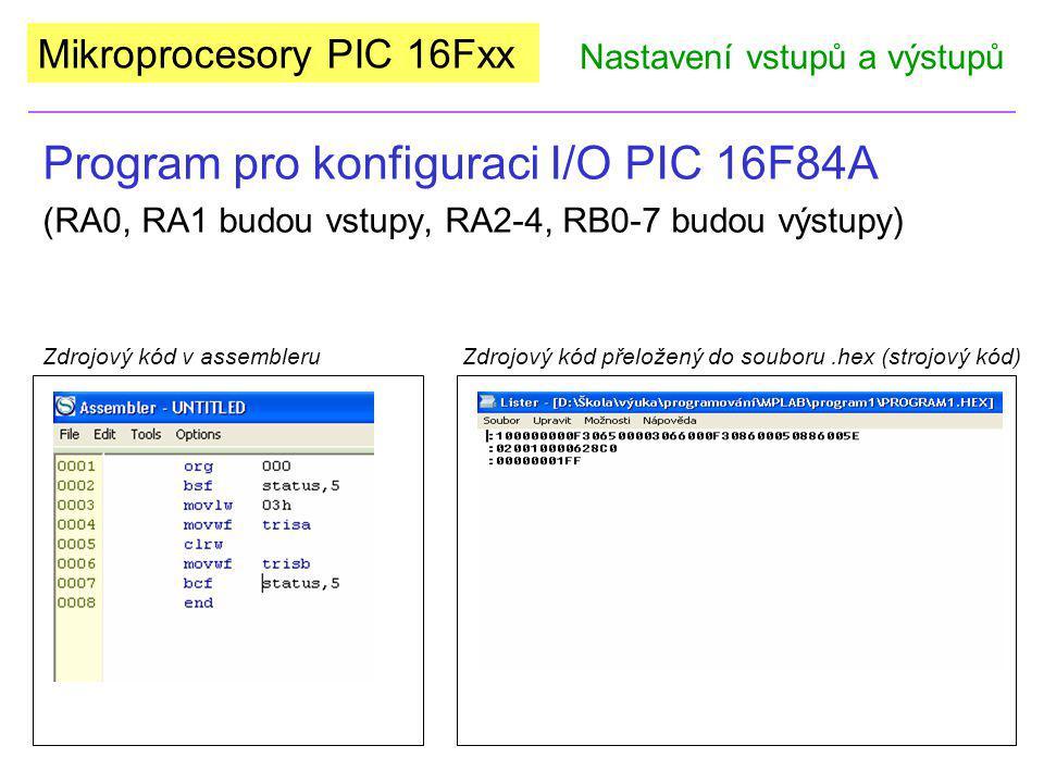Mikroprocesory PIC 16Fxx Program pro konfiguraci I/O PIC 16F84A (RA0, RA1 budou vstupy, RA2-4, RB0-7 budou výstupy) Nastavení vstupů a výstupů Zdrojov