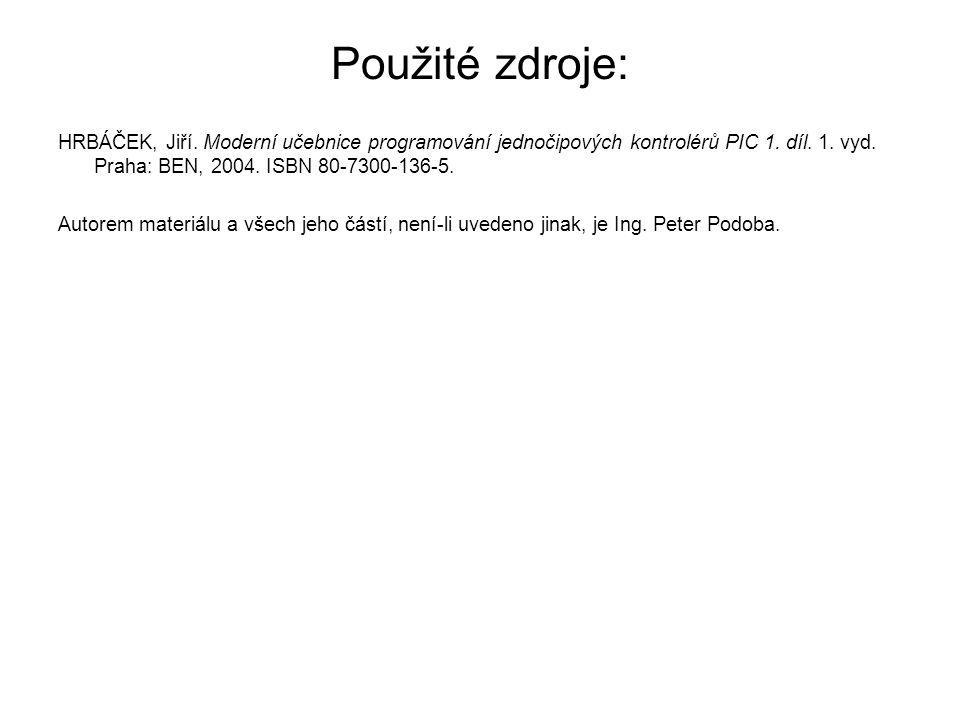 Použité zdroje: HRBÁČEK, Jiří. Moderní učebnice programování jednočipových kontrolérů PIC 1. díl. 1. vyd. Praha: BEN, 2004. ISBN 80-7300-136-5. Autore