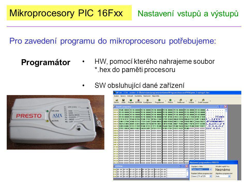 Mikroprocesory PIC 16Fxx Pro zavedení programu do mikroprocesoru potřebujeme: Nastavení vstupů a výstupů HW, pomocí kterého nahrajeme soubor *.hex do