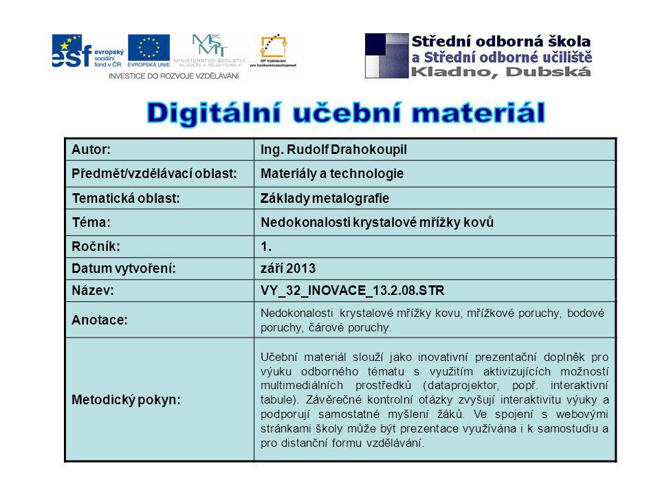 Autor:Ing. Rudolf Drahokoupil Předmět/vzdělávací oblast:Materiály a technologie Tematická oblast:Základy metalografie Téma:Nedokonalosti krystalové mř