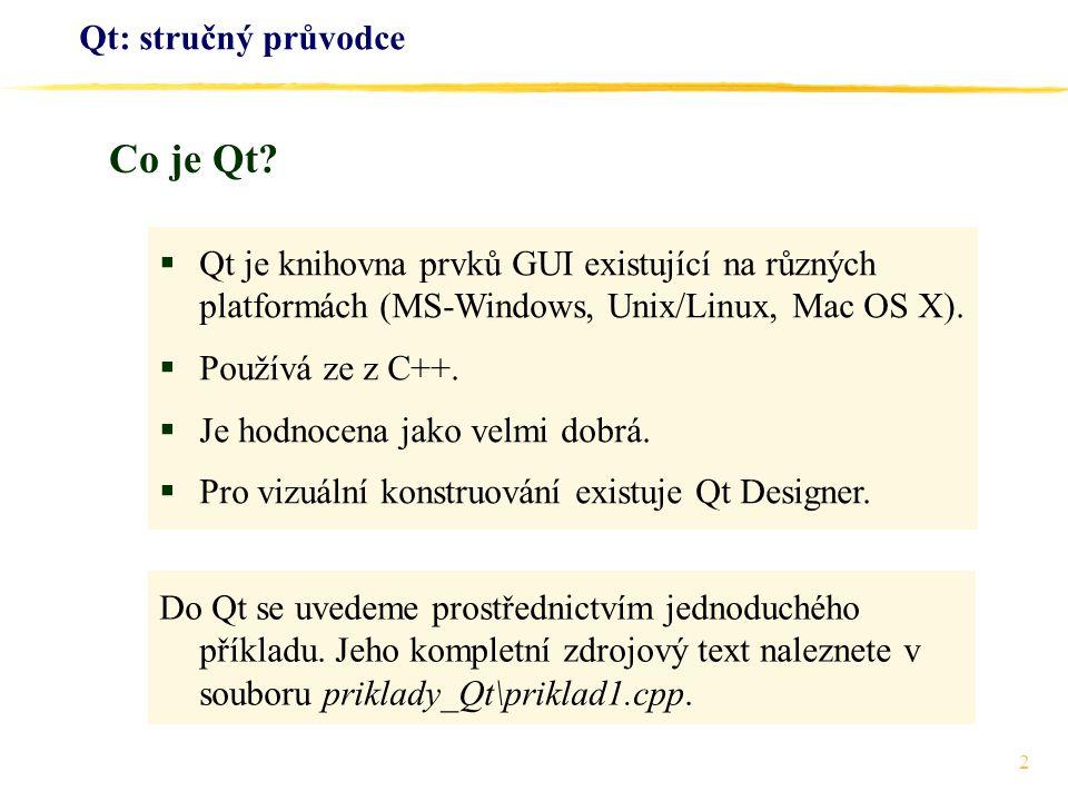 2 Qt: stručný průvodce  Qt je knihovna prvků GUI existující na různých platformách (MS-Windows, Unix/Linux, Mac OS X).