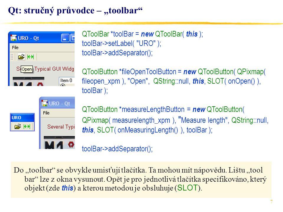 """7 Qt: stručný průvodce – """"toolbar"""" Do """"toolbar"""" se obvykle umisťují tlačítka. Ta mohou mít nápovědu. Lištu """"tool bar"""" lze z okna vysunout. Opět je pro"""