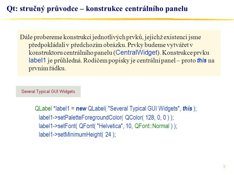 9 Qt: stručný průvodce – konstrukce centrálního panelu QLabel *label1 = new QLabel(