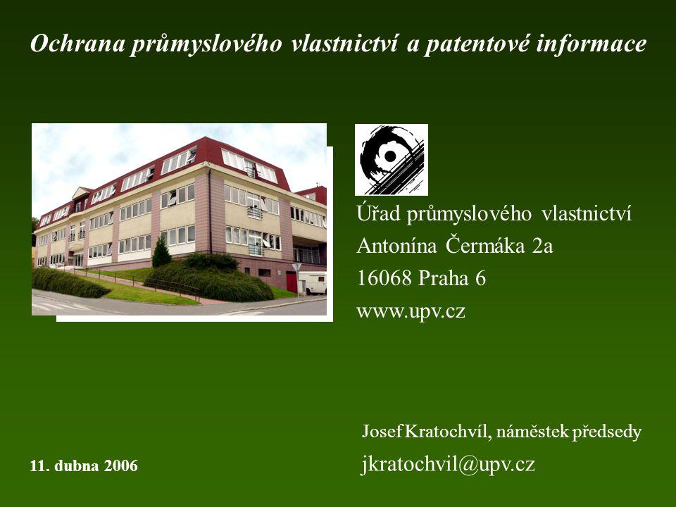 Úřad průmyslového vlastnictví Antonína Čermáka 2a 16068 Praha 6 www.upv.cz Ochrana průmyslového vlastnictví a patentové informace 11. dubna 2006 Josef