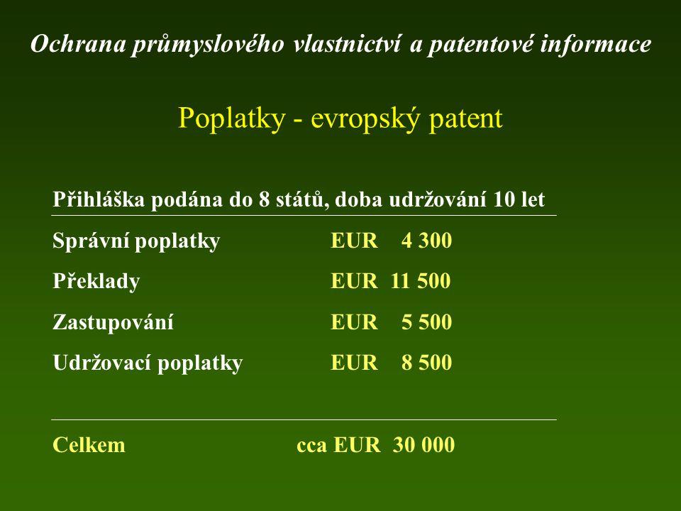 Přihláška podána do 8 států, doba udržování 10 let Správní poplatky EUR 4 300 Překlady EUR 11 500 Zastupování EUR 5 500 Udržovací poplatky EUR 8 500 C