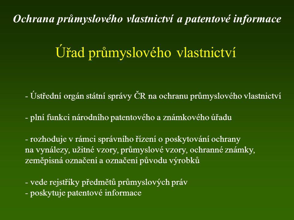 Úřad průmyslového vlastnictví - Ústřední orgán státní správy ČR na ochranu průmyslového vlastnictví - plní funkci národního patentového a známkového ú