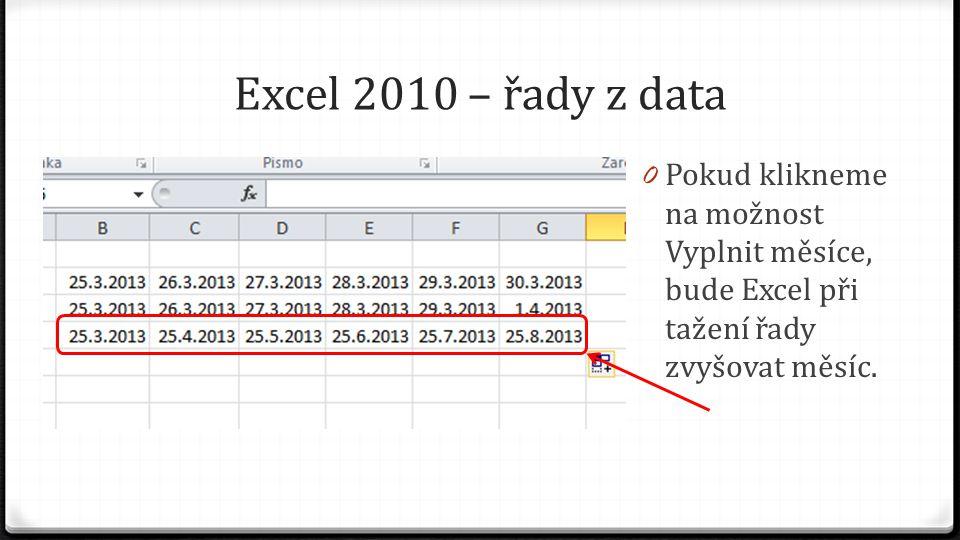 Excel 2010 – řady z data 0 Pokud klikneme na možnost Vyplnit roky, bude Excel při tažení řady zvyšovat rok.