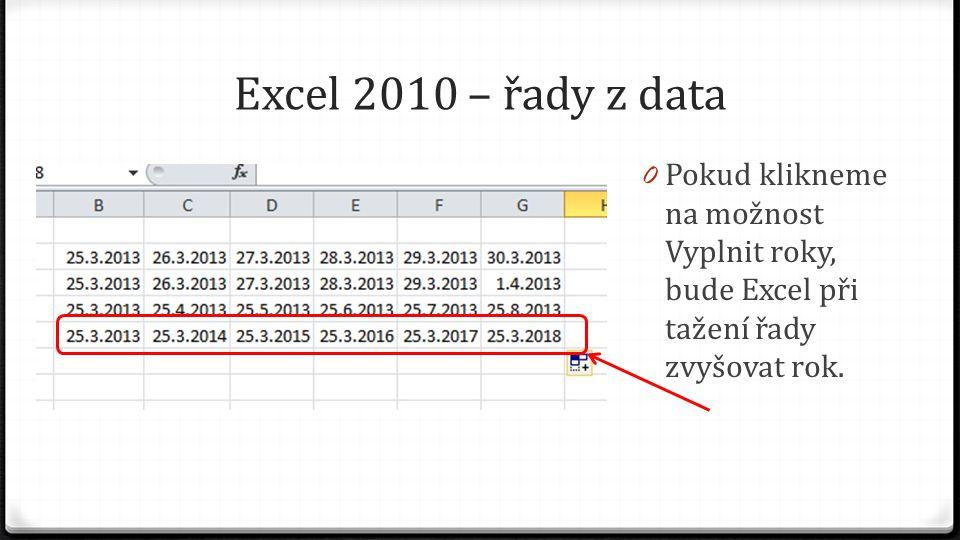Excel 2010 – řady z data 0 Na kartě Domů, vpravo, existuje příkaz Vyplnit a v něm příkaz Řady.
