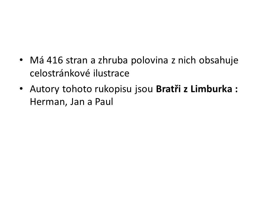 Má 416 stran a zhruba polovina z nich obsahuje celostránkové ilustrace Autory tohoto rukopisu jsou Bratři z Limburka : Herman, Jan a Paul
