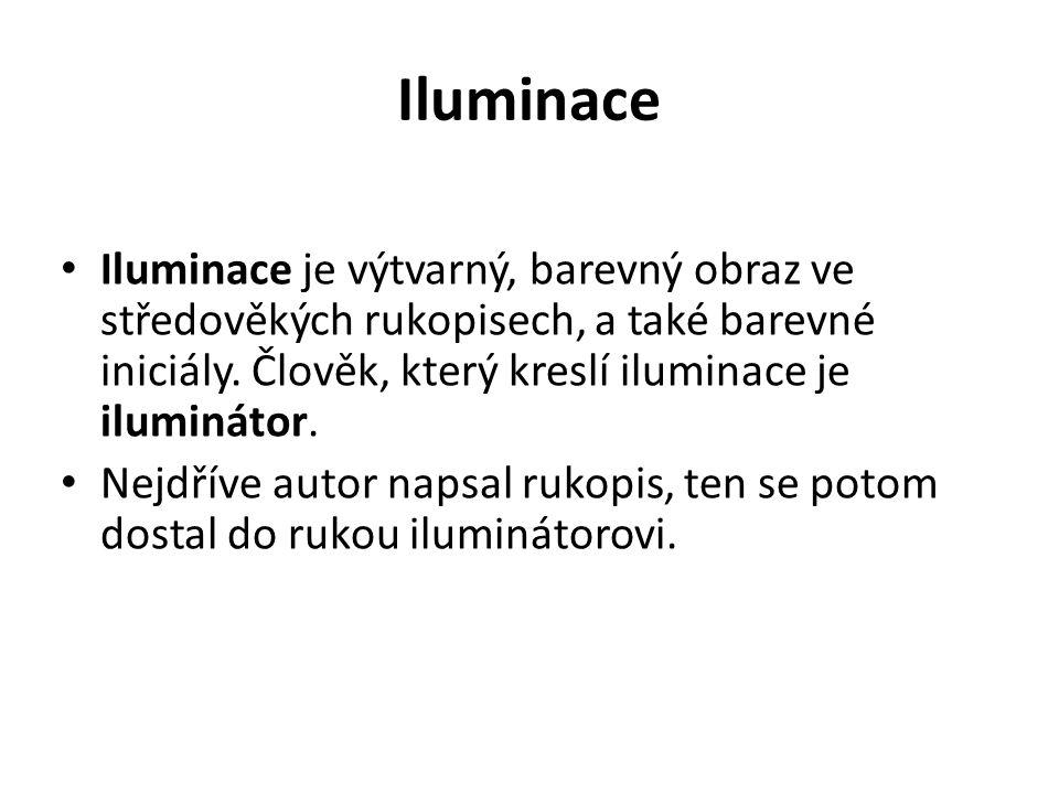 Iluminace Iluminace je výtvarný, barevný obraz ve středověkých rukopisech, a také barevné iniciály. Člověk, který kreslí iluminace je iluminátor. Nejd