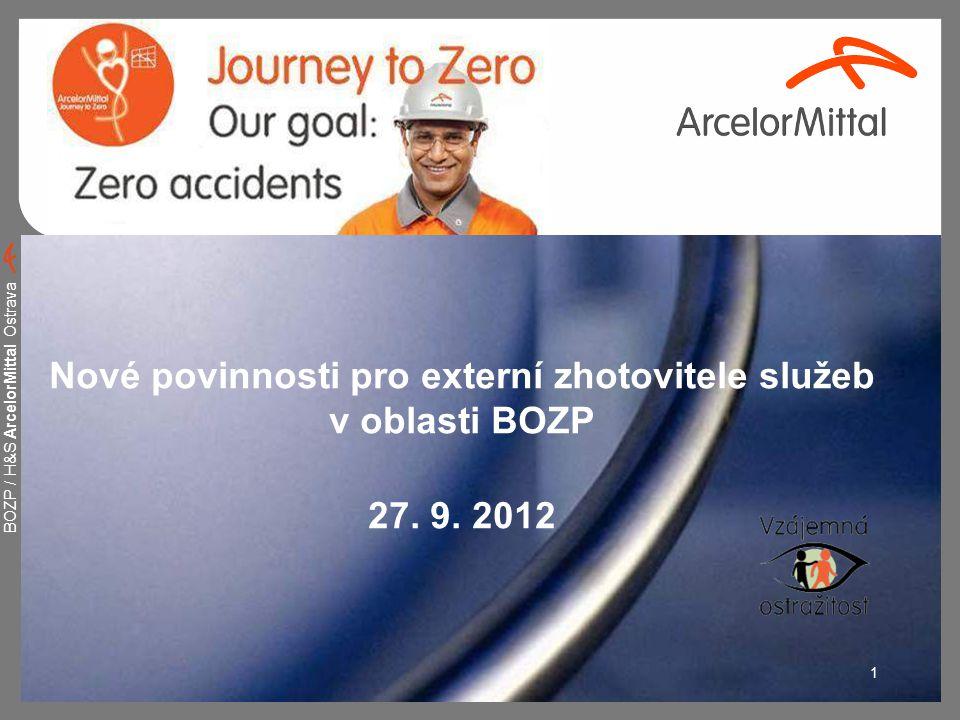 BOZP / H&S ArcelorMittal Ostrava 1 Nové povinnosti pro externí zhotovitele služeb v oblasti BOZP 27. 9. 2012
