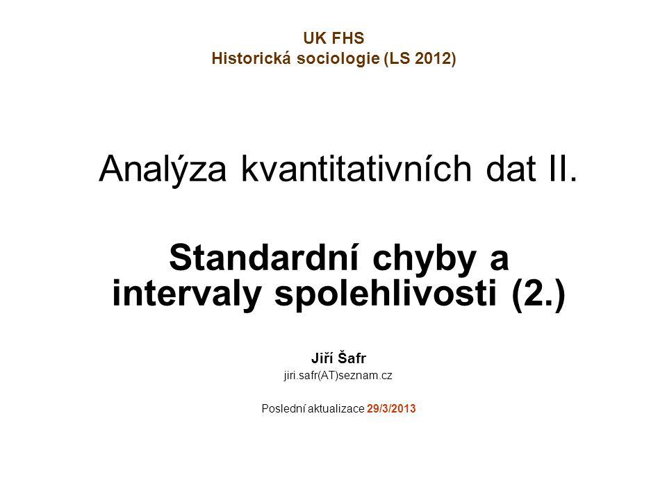 Analýza kvantitativních dat II. Standardní chyby a intervaly spolehlivosti (2.) Jiří Šafr jiri.safr(AT)seznam.cz Poslední aktualizace 29/3/2013 UK FHS